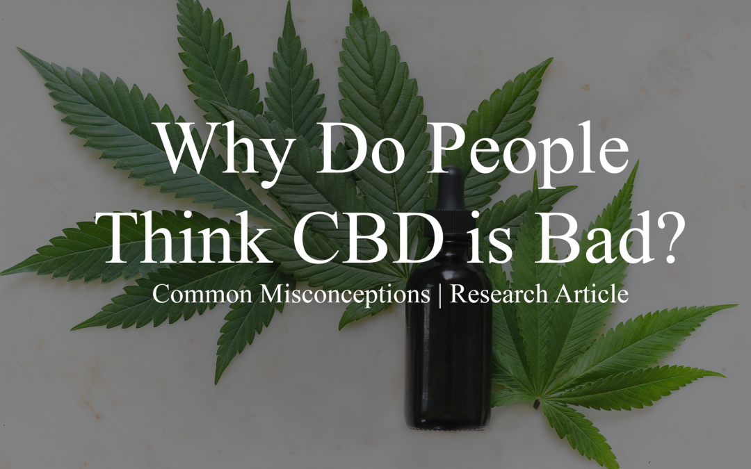 Why do People Think CBD is Bad?